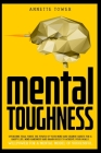 Mental Toughness: Overcome fear. Forge the power of your mind and change habits for a happy life. Mind hardness and brain rules to achie Cover Image