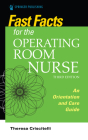 Fast Facts for the Operating Room Nurse, Third Edition: An Orientation and Care Guide Cover Image