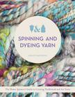 Spinning and Dyeing Yarn: The Home Spinner's Guide to Creating Traditional and Art Yarns Cover Image