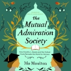 The Mutual Admiration Society: How Dorothy L. Sayers and Her Oxford Circle Remade the World for Women Cover Image