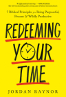Redeeming Your Time: 7 Biblical Principles for Being Purposeful, Present, and Wildly Productive Cover Image