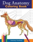 Dog Anatomy Coloring Book: Incredibly Detailed Self-Test Canine Anatomy Color workbook Perfect Gift for Veterinary Students, Dog Lovers & Adults Cover Image