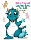 Baby Dragons Coloring Book For Kids: Enchanting Fantasy Coloring Book, A Coloring Book for Kids!, Girls And Boys, Perfect Coloring Book, Fun And Origi Cover Image