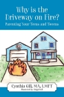 Why is the Driveway on Fire? Parenting Your Teens and Tweens Cover Image