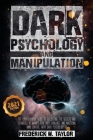Dark Psychology and Manipulation: The Comprehensive Guide to Discovering the Secrets and Techniques of Manipulation, Body Language, and Mastering Mind Cover Image