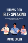 Idioms for IELT Speaking: Master IELTS Vocabulary to Get a Higher Band Score Cover Image