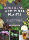 Southeast Medicinal Plants: Identify, Harvest, and Use 106 Wild Herbs for Health and Wellness Cover Image
