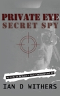 Private Eye Secret Spy: My Life as Britain's Most Controversial PI Cover Image