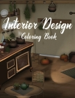 Interior Design Coloring Book: Adult Coloring Book with Creative Home Designs, Fun Room Ideas, and Beautifully Decorated Houses for Relaxation Cover Image