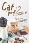 Cat Food Cookbook for A Healthy Pet: 30 Cat Food Recipes to Prolonge The Life of Your Furry Friend Cover Image