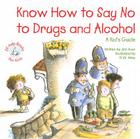 Know How to Say No to Drugs and Alcohol: A Kid's Guide Cover Image