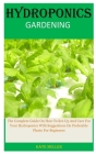 Hydroponics Gardening: The Complete Guide On How To Set-Up And Care For Your Hydroponics With Suggestions On Preferable Plants For Beginners Cover Image
