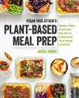 Vegan Yack Attack's Plant-Based Meal Prep: Weekly Meal Plans and Recipes to Streamline Your Vegan Lifestyle Cover Image