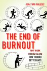 The End of Burnout: Why Work Drains Us and How to Build Better Lives Cover Image