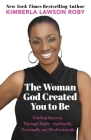 The Woman God Created You to Be: Finding Success Through Faith---Spiritually, Personally, and Professionally Cover Image