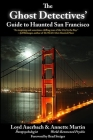 Ghost Detectives' Guide to Haunted San Francisco Cover Image