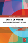 Ghosts of Archive: Deconstructive Intersectionality and Praxis Cover Image