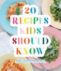 20 Recipes Kids Should Know Cover Image