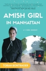 An Amish Girl in Manhattan: Escaping at Age 15, Breaking All the Rules, and Feeling Safe Again (A Memoir) Cover Image