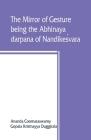 The mirror of gesture, being the Abhinaya darpana of Nandikeśvara Cover Image