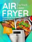 Air Fryer Cookbook: Superfast Air Fryer Recipes - Cooking Healthy, Delicious, Quick & Easy Meals Cover Image