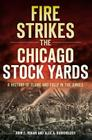 Fire Strikes the Chicago Stock Yards: A History of Flame and Folly in the Jungle Cover Image