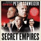 Secret Empires Lib/E: How the American Political Class Hides Corruption and Enriches Family and Friends Cover Image