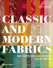 Classic and Modern Fabrics: The Complete Illustrated Sourcebook Cover Image