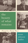 The Beauty of What Remains: Family Lost, Family Found Cover Image
