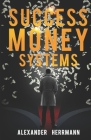 Success Money Systems: Was kannst du lernen von den großen und erfolgreichen Machern? Cover Image