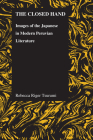 Closed Hand: Images of the Japanese in Modern Peruvian Literature (Purdue Studies in Romance Literatures #54) Cover Image