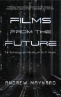 Films from the Future: The Technology and Morality of Sci-Fi Movies (Westworld Philosophy, for Readers of Coldfusion Presents New Thinking) Cover Image