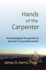 Hands of the Carpenter: A Psychological Perspective of Survival in Law Enforcement (Psychological Perspective of Survival Within Law Enforcement) Cover Image