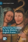 Performing Disability in Early Modern English Drama (Literary Disability Studies) Cover Image