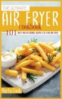 The Ultimate Air Fryer Cookbook: 101 Tasty and Affordable Recipes for your Air Fryer Cover Image
