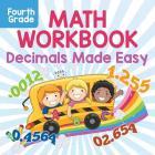 Fourth Grade Math Workbook: Decimals Made Easy Cover Image