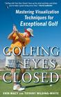 Golfing with Your Eyes Closed: Mastering Visualization Techniques for Exceptional Golf Cover Image
