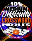 101+ Medium Difficulty Crossword Puzzles: A Unique Easy-To- Read Crossword Puzzles Book For Adults, Designed As A Special Crossword Puzzle Book For Ad Cover Image