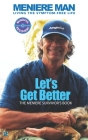 Meniere Man. Let's Get Better.: The Meniere Survivor's Book Cover Image