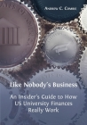 Like Nobody's Business: An Insider's Guide to How US University Finances Really Work Cover Image