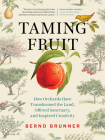 Taming Fruit: How Orchards Have Transformed the Land, Offered Sanctuary, and Inspired Creativity Cover Image