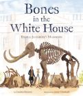 Bones in the White House: Thomas Jefferson's Mammoth Cover Image