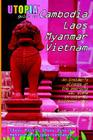 Utopia Guide to Cambodia, Laos, Myanmar & Vietnam: The Gay and Lesbian Scene in Southeast Asia Including Hanoi, Ho Chi Minh City Cover Image