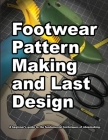 Footwear Pattern Making and Last Design: A beginner's guide to the fundamental techniques of shoemaking. Cover Image