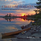 A Brief Time in Heaven: Wilderness Adventures in Canoe Country Cover Image
