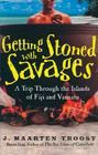 Getting Stoned with Savages: A Trip Through the Islands of Fiji and Vanuatu [With Earbuds] (Playaway Adult Nonfiction) Cover Image