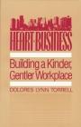 Heart Business: Building a Kinder Gentler Workplace Cover Image