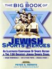 The Big Book of Jewish Sports Heroes: An Illustrated Compendium of Sports History & the 150 Greatest Jewish Sports Stars Cover Image