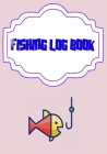 Fishing Logbook: Logging The Fishing Logbook Has Evolved Capture Size 7 X 10 Inches Cover Matte - Weather - Saltwater # Lovers 110 Page Cover Image