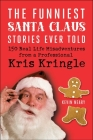 The Funniest Santa Claus Stories Ever Told: 150 Real-Life Misadventures from a Professional Kris Kringle Cover Image